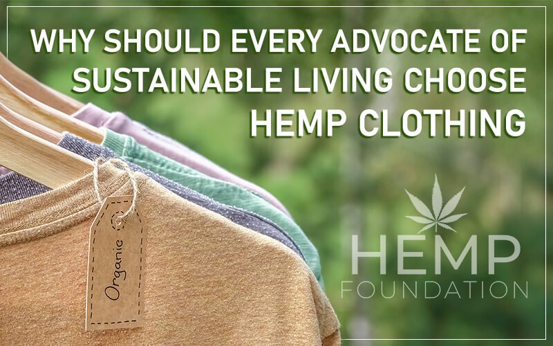 Why Should Every Advocate Of Sustainable Living Choose Hemp Clothing