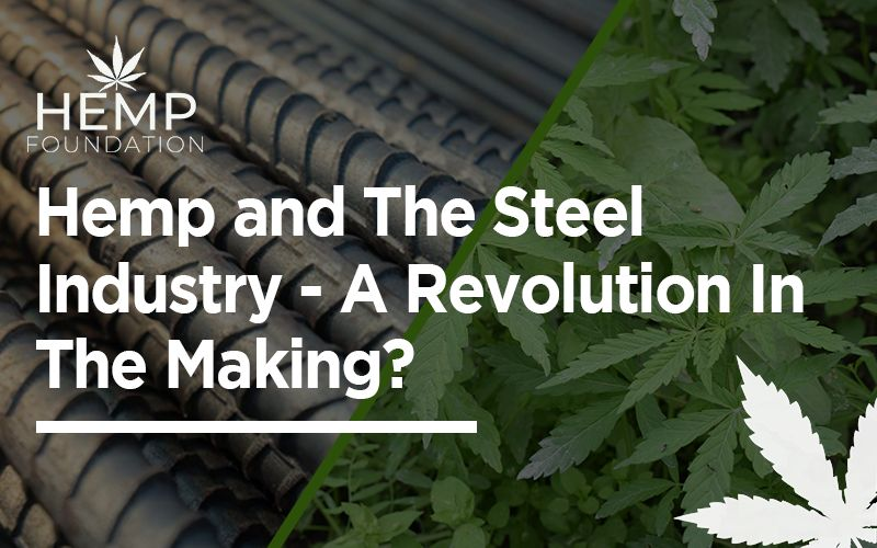 Hemp and The Steel Industry – A Revolution In The Making