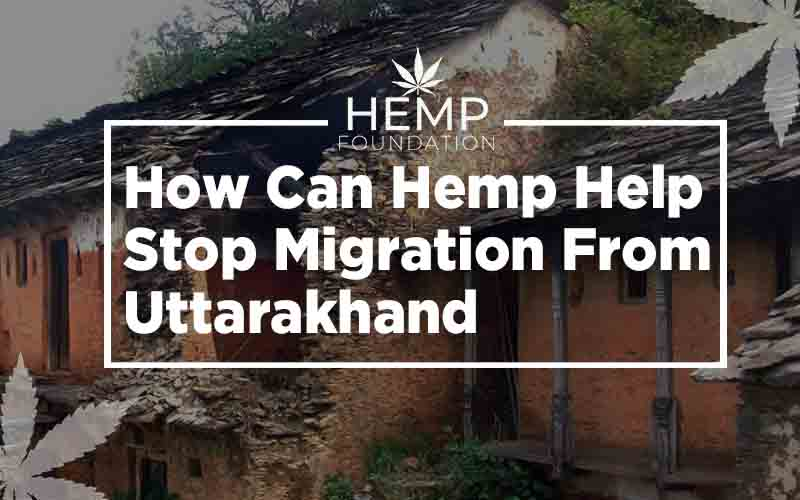 How Can Hemp Help Stop Migration From Uttarakhand?