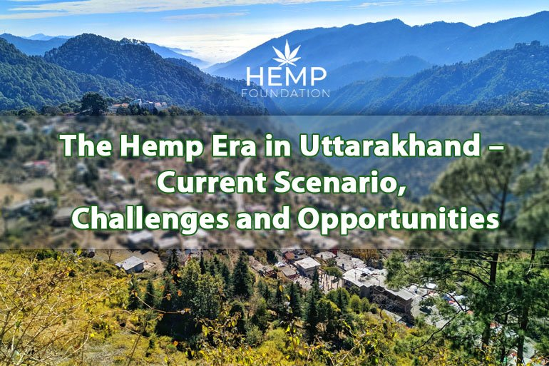 The Hemp Era in Uttarakhand – Current Scenario, Challenges and Opportunities