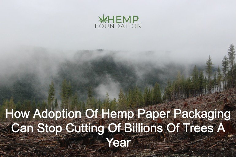 How Adoption of Hemp paper packaging can stop cutting of billions of trees a year