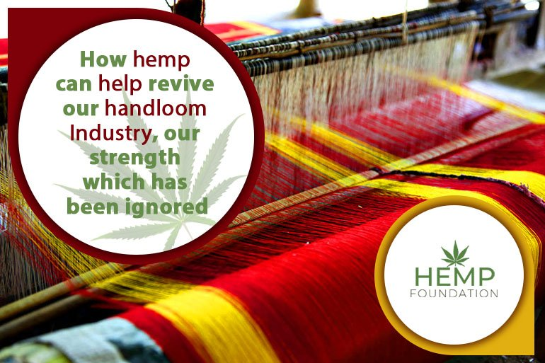 How hemp can help revive our handloom Industry, our strength which has been ignored